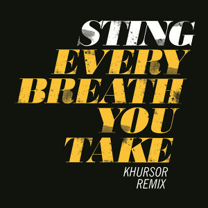 Every Breath You Take - KHURSOR Remix