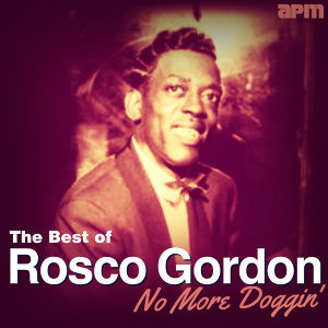 No More Doggin' - The Best Of Rosco Gordon