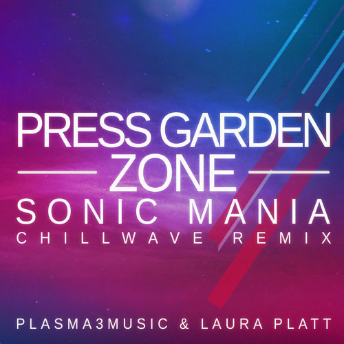 "Press Garden Zone (from ""Sonic Mania"") - Chillwave Remix"