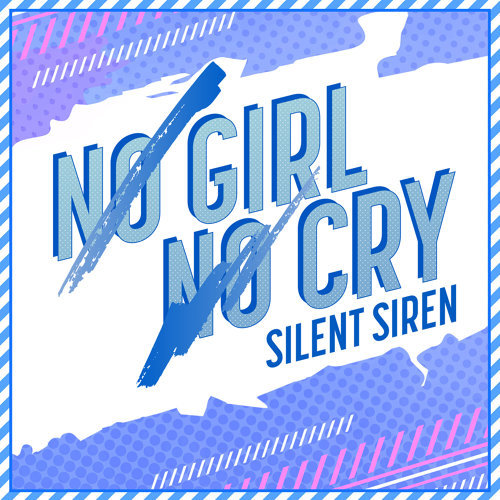 NO GIRL NO CRY - SILENT SIREN ver.