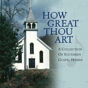 How Great Thou Art - A Collection of Southern Gospel Hymns