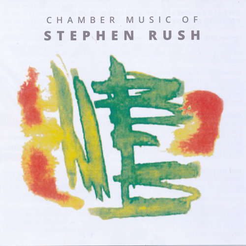 Chamber Music of Stephen Rush
