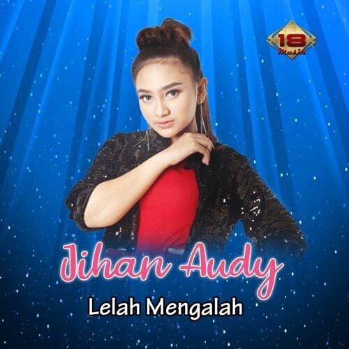 Lelah Mengalah Jihan Audy Kkbox