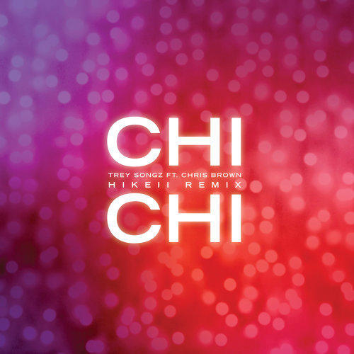 Chi Chi (feat. Chris Brown) - Hikeii Remix