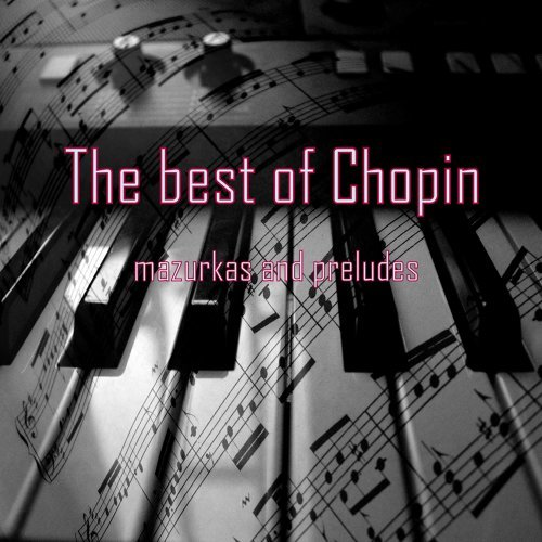 The Best of Chopin - Mazurkas and Preludes