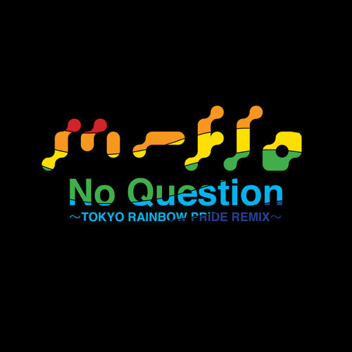 No Question -TOKYO RAINBOW PRIDE REMIX- Remixed by Mitsunori Ikeda