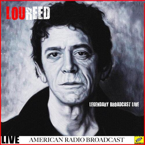 Lou Reed - Legendary Broadcasts Live - Live