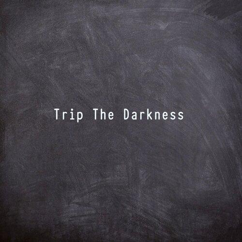 Trip the Darkness