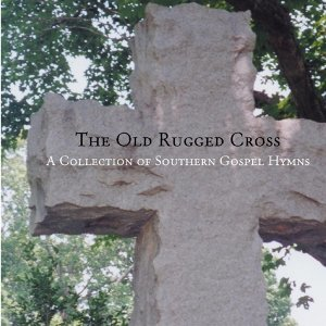 Old Rugged Cross - A Collection of Southern Gospel Hymns