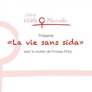 La vie sans sida - Collectif Vi(h)e Pluri-elles présente