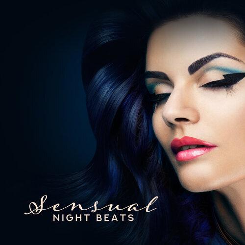 Sensual Night Beats – Sexy Dance, Ibiza Lounge Club, Relax, Dance Music, Erotic Vibes, Beach Party, Night Music