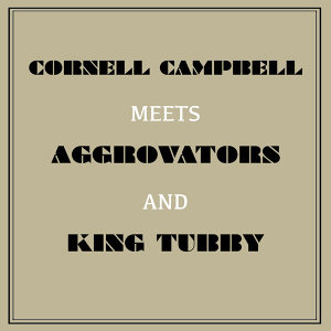 Cornell Campbell Meets Aggrovators & King Tubby