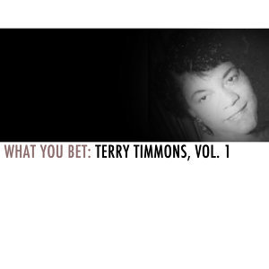 What You Bet: Terry Timmons, Vol. 1