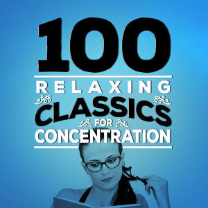 100 Relaxing Classics for Concentration