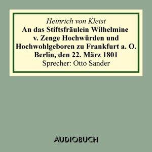 An das Stiftsfräulein Wilhelmine v. Zenge Hochwürden und Hochwohlgeboren zu Frankfurt a. O. Berlin, den 22. März 1801 (Gekürzt) - Gekürzt