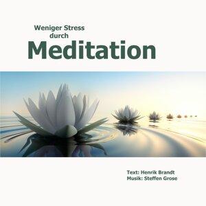 Weniger Stress durch Meditation - Übungen für mehr innere Ruhe, Gelassenheit und Selbstbewußtsein im Leben