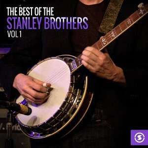 The Best of the Stanley Brothers, Vol. 1