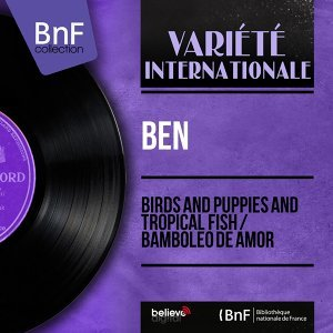 Birds and Puppies and Tropical Fish / Bamboleo de Amor - Mono Version