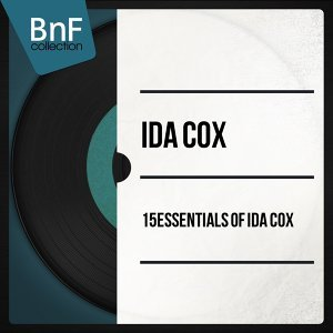 15 Essentials of Ida Cox - Mono Version