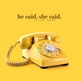 he said. she said.