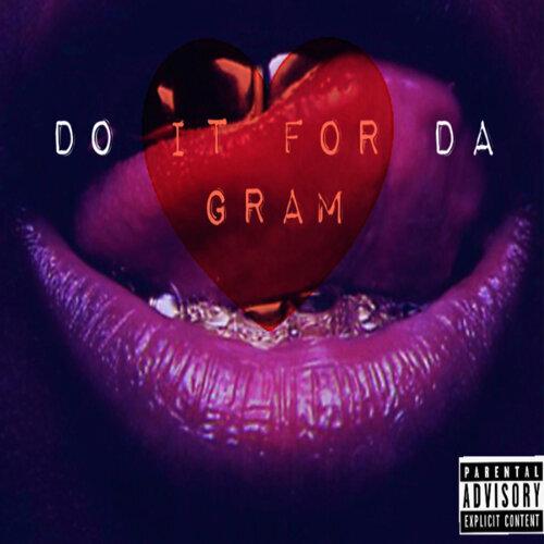 Do It for Da Gram