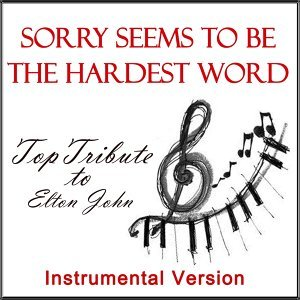 Sorry Seems to Be the Hardest Word: Tribute to Elton John - Instrumental Version