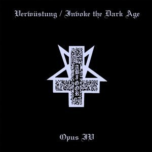 Verwüstung / Invoke the Dark Age & Opus IV