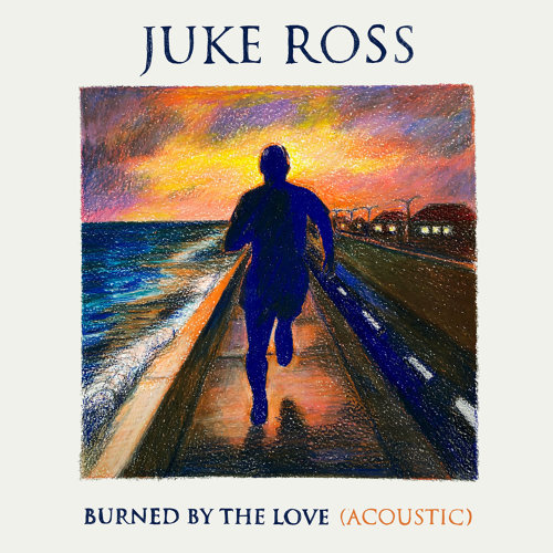 Burned By The Love (Acoustic)