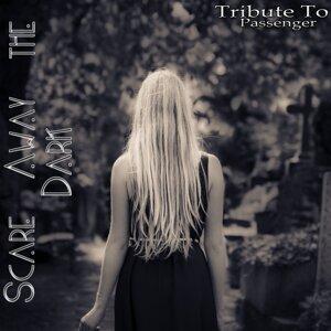 Scare Away the Dark: Tribute to Passenger