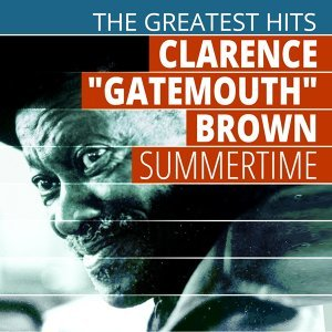 "The Greatest Hits: Clarence ""Gatemouth"" Brown - Summertime"