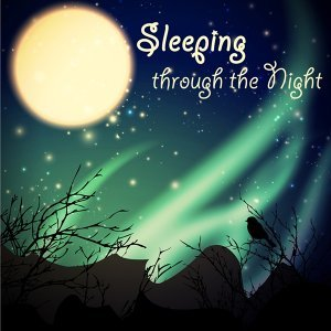 Sleeping through the Night – Soft and Peaceful Songs, Music to Help you Sleep & Relax, Bedtime Stories Melodies for Toddler & Infant Sleep