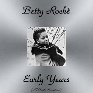 Betty Rochè Early Years - All Tracks Remastered