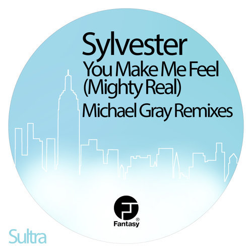 You Make Me Feel (Mighty Real) - Michael Gray Remixes