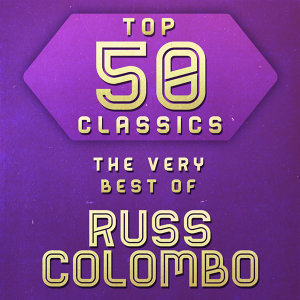 Top 50 Classics - The Very Best of Russ Colombo