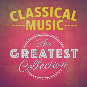 Classical Music: The Greatest Collection