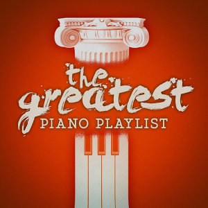 The Greatest Piano Playlist