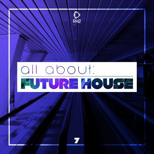 All About: Future House, Vol. 7