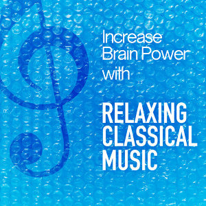 Increase Brain Power with Relaxing Classical Music