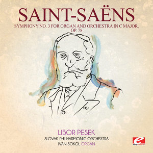 Saint-Saëns: Symphony No. 3 in C Major, Op. 78 (Digitally Remastered)
