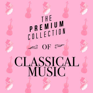 The Premium Collection of Classical Music