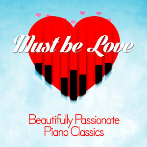 Must Be Love: Beautifully Passionate Piano Classics