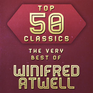 Top 50 Classics - The Very Best of Winifred Atwell
