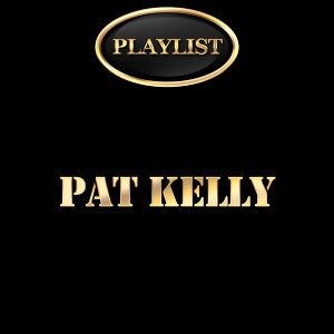 Pat Kelly Playlist