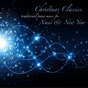 Christmas Classics Traditional Piano Music for Xmas & New Year - New Year Greeting & Xmas Songs 2014, Solo Piano & Nature Sounds Music