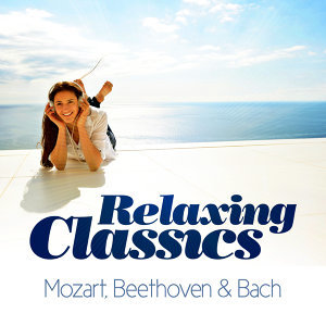Relaxing Classical - Mozart, Beethoven & Bach