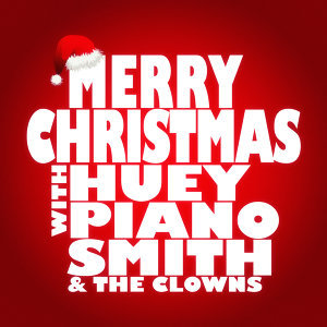 Merry Christmas with Huey Piano Smith & The Clowns