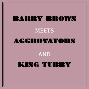 Barry Brown Meets Aggrovators & King Tubby