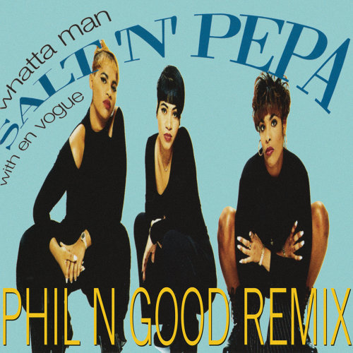 Whatta Man - Phil N Good Remix
