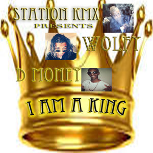 I Am a King (feat. Wolfy & D Money)