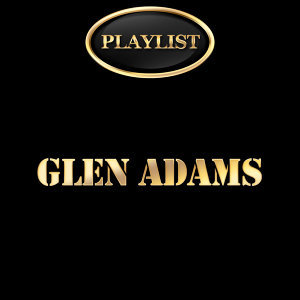 Glen Adams Playlist